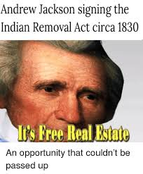 It S Free Meme - andrew jackson signing the indian removal act circa 1830 its free