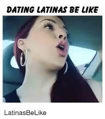 Dating A Latina Meme - 25 best memes about date latina date latina memes