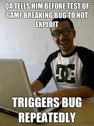 Qa Memes - qa tells him before test of game breaking bug to not exploit