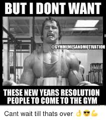 New Years Gym Meme - but i dont want these new years resolution people to come to the gym