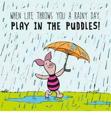 Rainy Day Meme - when life throws you a rainy day play in the puddles dank meme on