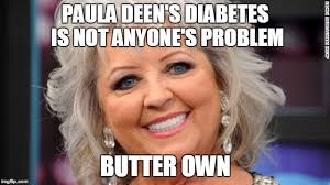 Paula Deen Butter Meme - paula deen imgflip
