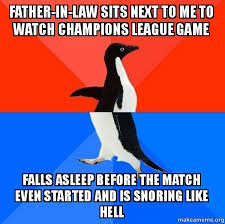 Father In Law Meme - father in law sits next to me to watch chions league game falls