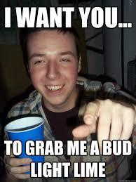 Bud Light Meme - i want you to grab me a bud light lime pat meme quickmeme
