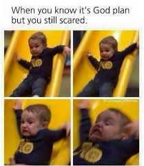 Child Of God Meme - when you know it s god s plan but you still scared christian