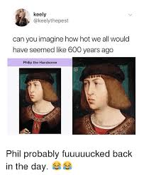 Handsome Meme - 25 best memes about philip the handsome philip the handsome memes