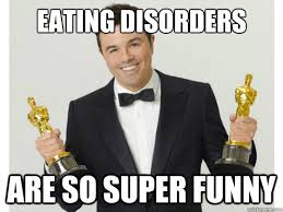 Eating Disorder Meme - eating disorders are so super funny seth what an asshole