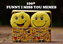 I Miss You Memes - 100 funny i miss you memes