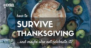 098 how to survive thanksgiving and maybe also not celebrate it