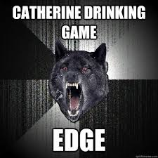 Drinking Game Meme - catherine drinking game edge insanity wolf quickmeme
