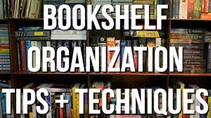 Bookshelf Organization Bookshelf Organization Tips Techniques Youtube