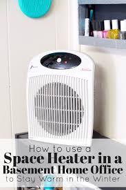 how to use a space heater to stay warm in a basement home office