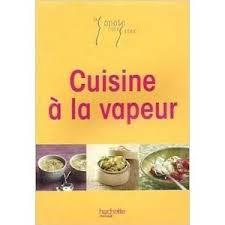 cuisine à la vapeur livre recette cuisine vapeur achat vente livre recette cuisine