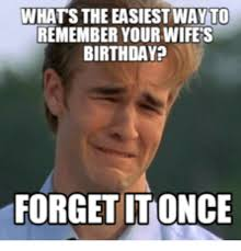 Wife Birthday Meme - whatstheeasiest way to remember your wifes birthday forget itonce