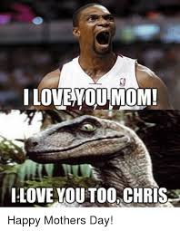 Love You Too Meme - i love you mom ilove you too chris happy mothers day meme on