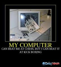 Funny Computer Meme - my computer can beat me at chess but i can beat it at kick boxing