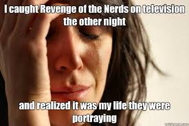 Revenge Of The Nerds Meme - i caught revenge of the nerds on television the other night and