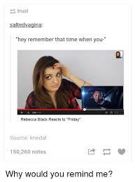 Friday Memes Tumblr - 25 best memes about rebecca black reacts to friday rebecca