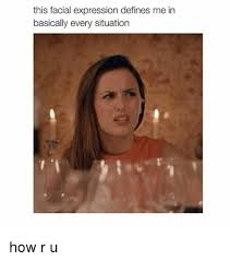 Memes Define - this facial expression defines me in basically every situation how