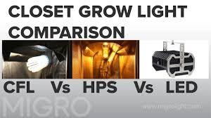 Compare Led Cfl Light Bulbs by Closet Grow Light Comparison Cfl Vs Hps Vs Led Youtube