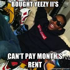 Sneaker Head Memes - 20 things you can never say to a sneakerhead kicksonfire com