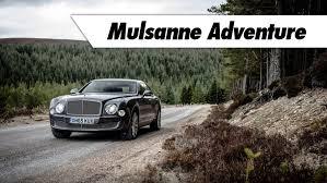 bentley mulsanne is the world a scottish adventure in the bentley mulsanne youtube
