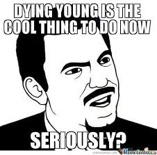 U Serious Meme - die young are u serious by bionic troll meme center