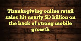 thanksgiving retail sales hit nearly 3 billion on the back