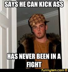 Internet Fight Meme - says he can kick ass has never been in a fight meme factory