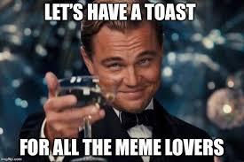 Meme Lovers - leonardo dicaprio cheers memes imgflip