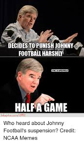 Johnny Football Memes - decides to punish johnny football harshly ncaalamemez half came who