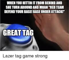 Lazer Tag Meme - when you hittin itfrombehindand sheturnaroundandimoanred team