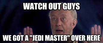 Watch Out Guys Meme - watch out guys we got a jedi master over here funny obi wan