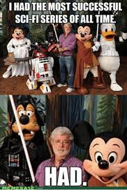 Star Wars Disney Meme - i had the most successful sci fi series of alltime rad com star