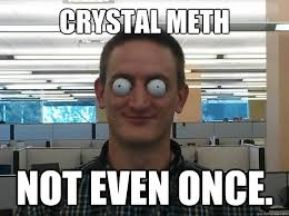 Crystal Meth Meme - crystal meth not even once bug eyed brent quickmeme funny