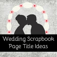 wedding scrapbook wedding scrapbook titles