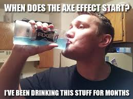 Axe Meme - still waiting on the axe effect