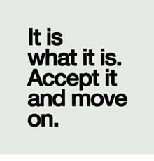 Moving On Memes - it is what it is accept it and move on meme on sizzle