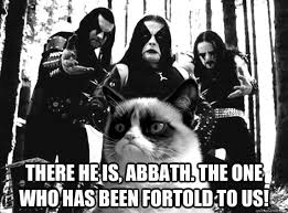 Abbath Memes - there he is abbath the one who has been fortold to us