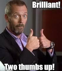 Brilliant Meme - meme maker brilliant two thumbs up