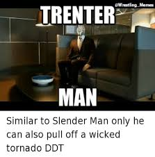 Slender Meme - bwrestling memes trenter man similar to slender man only he can
