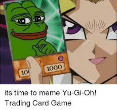 Meme Trading Cards - 1000 10 its time to meme yu gi oh trading card game meme on me me