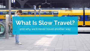 What is slow travel and why we 39 ll never travel another way