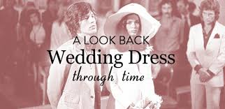history of the wedding dress the history of the wedding dress