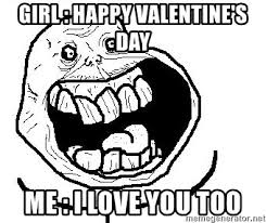 Forever Alone Girl Meme - girl happy valentine s day me i love you too happy forever