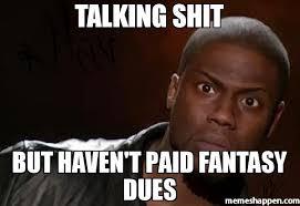 Shit Talking Memes - talking shit but haven t paid fantasy dues meme kevin hart the