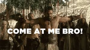 Come At Me Meme - meme of thrones come at me bro
