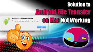 android file transfer not working solved solution to android file transfer not working 2017
