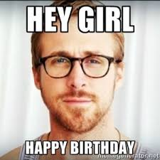 Happy Birthday Meme Ryan Gosling - 11 best ryan meme images on pinterest funny stuff ryan gosling
