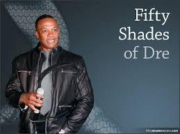 Dr Dre Meme - fifty shades of dre meme